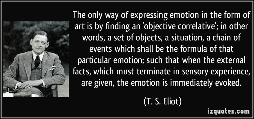 quote-the-only-way-of-expressing-emotion-in-the-form-of-art-is-by-finding-an-objective-correlative-in-t-s-eliot-305385